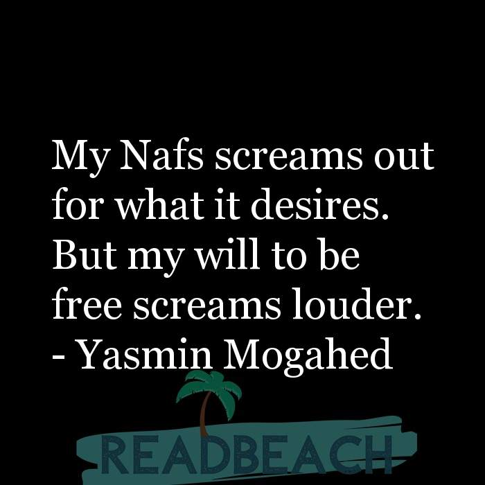 Yasmin Mogahed Quotes - My Nafs screams out for what it desires. But my will to be free screams louder.