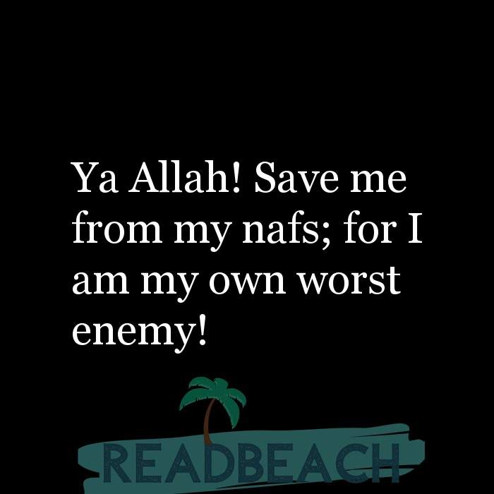 2 Saving Lives Quotes with Pictures 📸🖼️ - Ya Allah! Save me from my nafs; for I am my own worst enemy!
