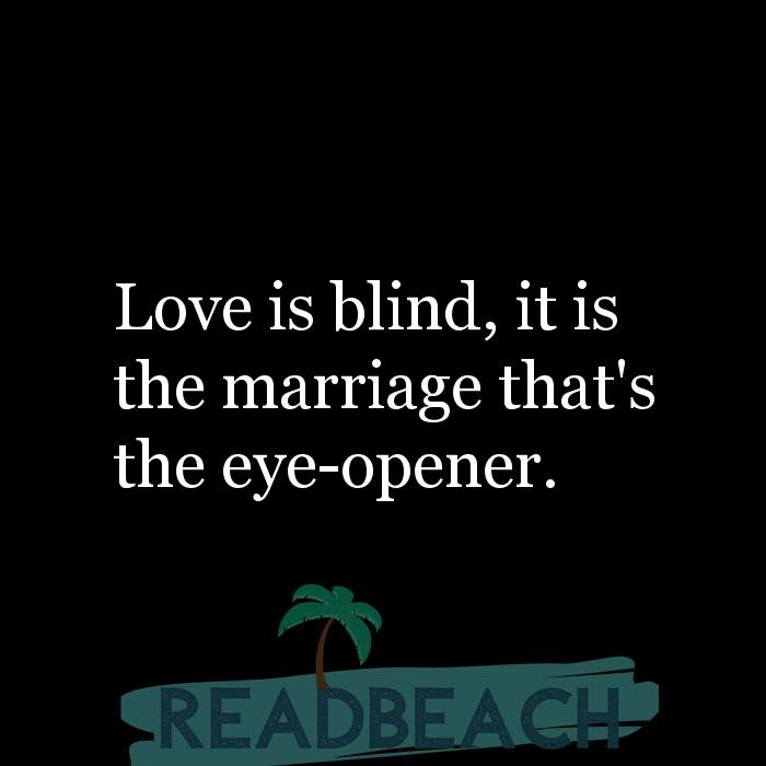 73 Marriage Quotes with Pictures 📸🖼️ - Love is blind, it is the marriage that's the eye-opener.
