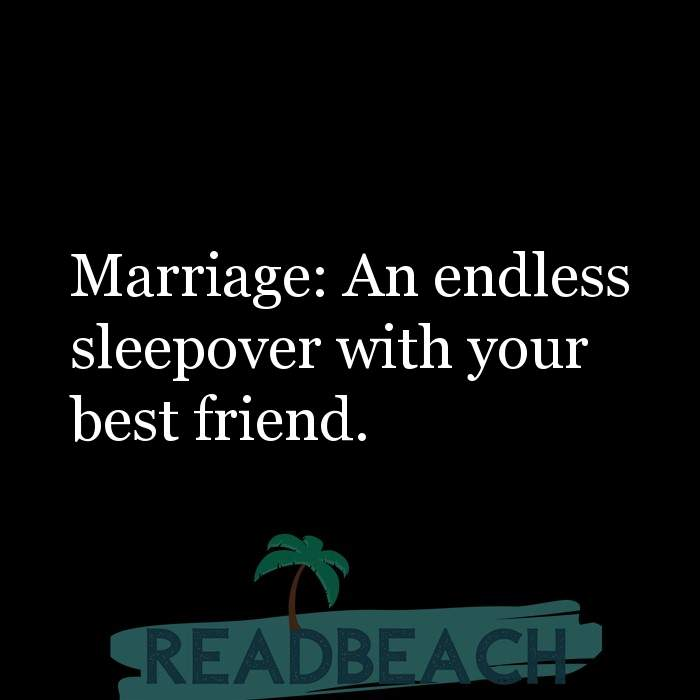 Friendship Quotes - Marriage: An endless sleepover with your best friend.