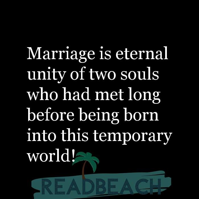 9 Soul Quotes - Marriage is eternal unity of two souls who had met long before being born into this temporary world!