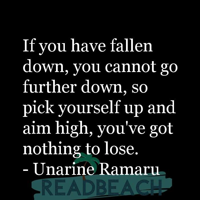 31 Nothing To Lose Quotes with Pictures 📸🖼️ - If you have fallen down, you cannot go further down, so pick yourself u