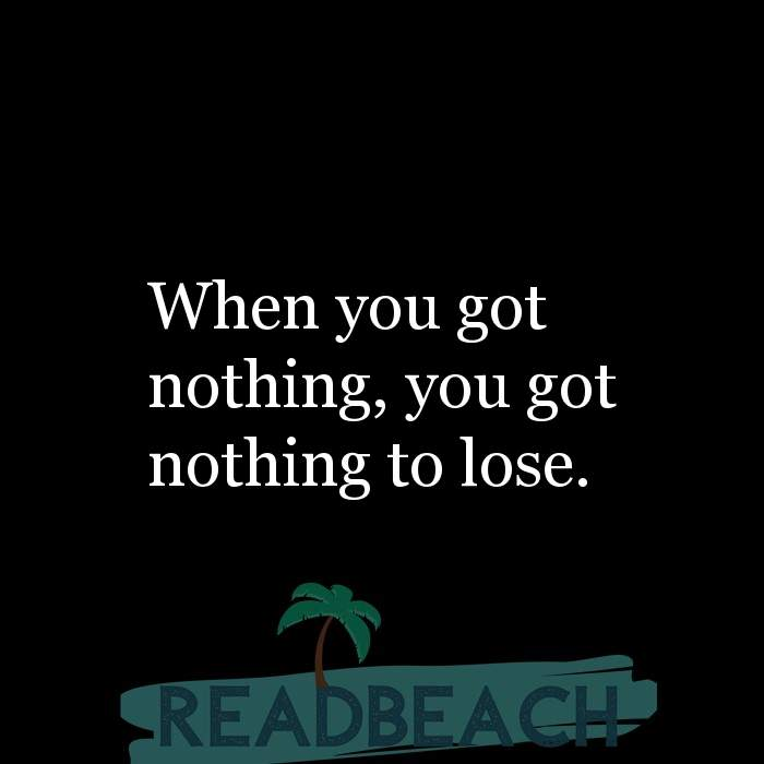 3 Fearless Quotes with Pictures 📸🖼️ - When you got nothing, you got nothing to lose.