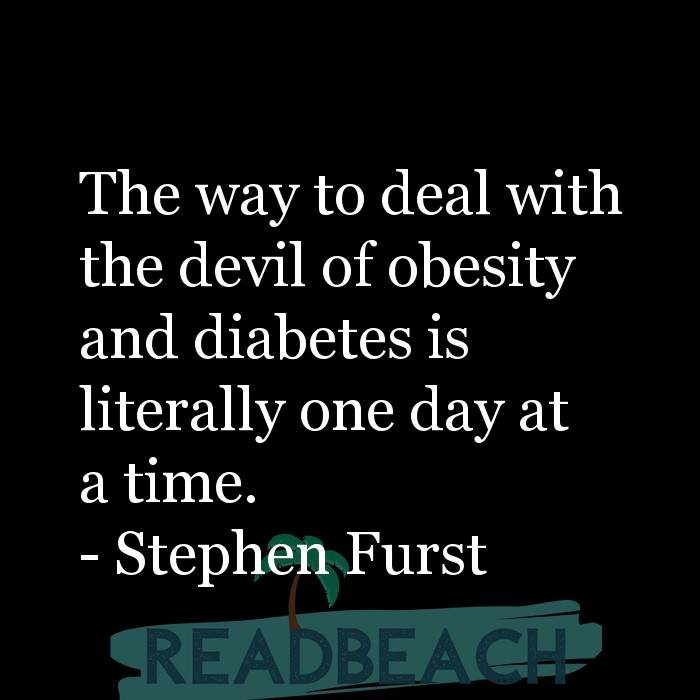 33 Time Quotes with Pictures 📸🖼️ - The way to deal with the devil of obesity and diabetes is literally one day at a t