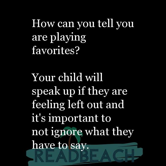14 Parenting Quotes with Pictures 📸🖼️ - How can you tell you are playing favorites? Your child will speak up if th