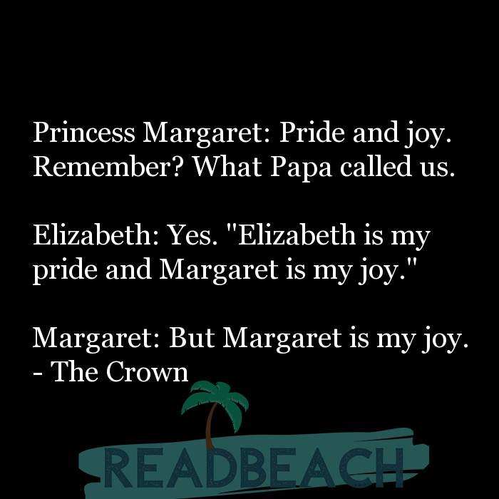18 Daughter Quotes with Pictures 📸🖼️ - Princess Margaret: Pride and joy. Remember? What Papa called us. Elizabeth: