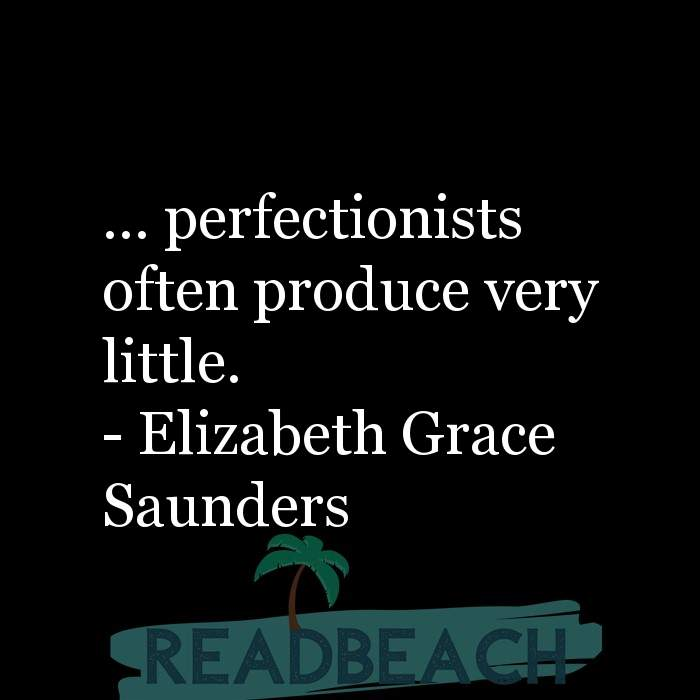 Elizabeth Grace Saunders Quotes - ... perfectionists often produce very little.