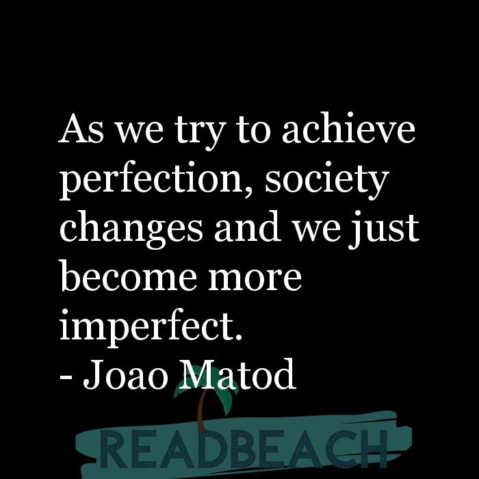 3 Society Quotes with Pictures 📸🖼️ - As we try to achieve perfection, society changes and we just become more imperfe
