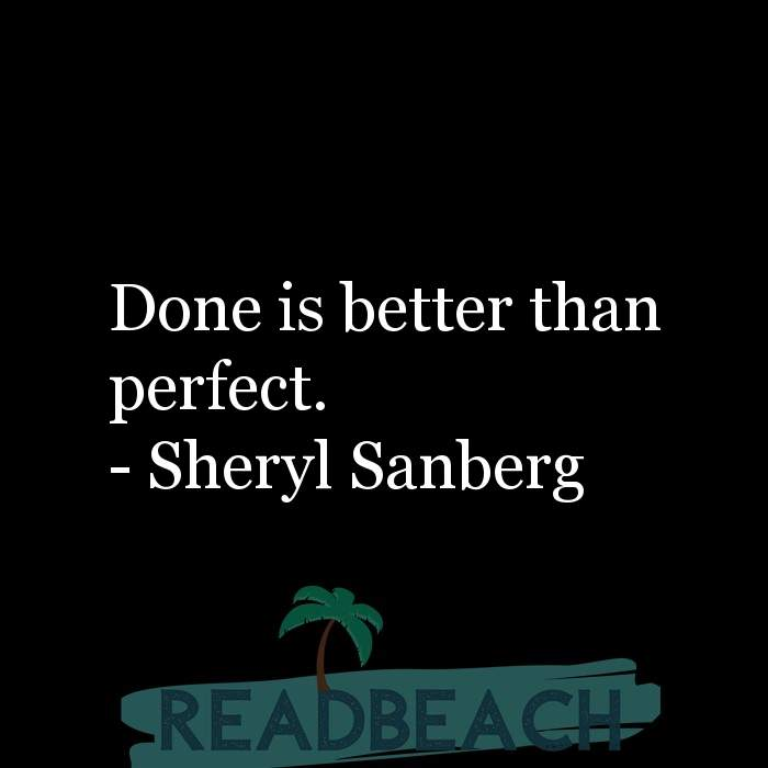 Sheryl Sanberg Quotes - Done is better than perfect.