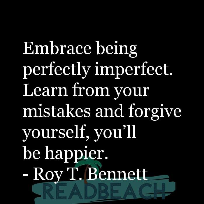 18 Happiness Quotes with Pictures 📸🖼️ - Embrace being perfectly imperfect. Learn from your mistakes and forgive yours