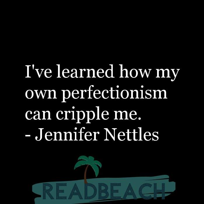 Jennifer Nettles Quotes - I've learned how my own perfectionism can cripple me.