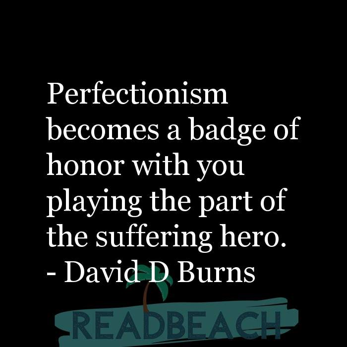 7 Uff Quotes with Pictures 📸🖼️ - Perfectionism becomes a badge of honor with you playing the part of the suffering he