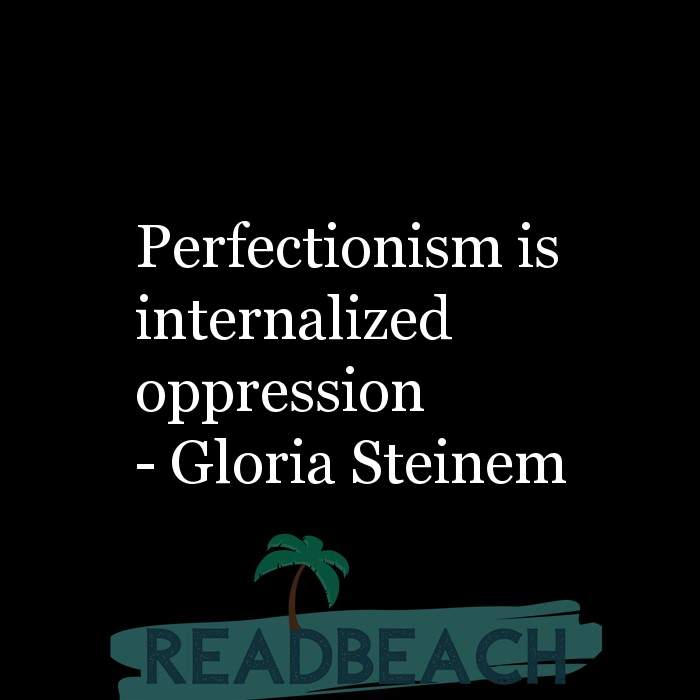 Gloria Steinem Quotes - Perfectionism is internalized oppression