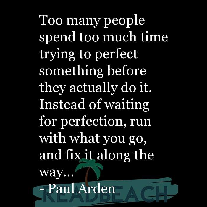 Paul Arden Quotes - Too many people spend too much time trying to perfect something before they actually do it. Instead of wa