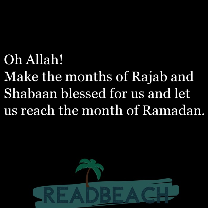 1 Shaban Quotes with Pictures 📸🖼️ - Oh Allah! Make the months of Rajab and Shabaan blessed for us and let us reach t