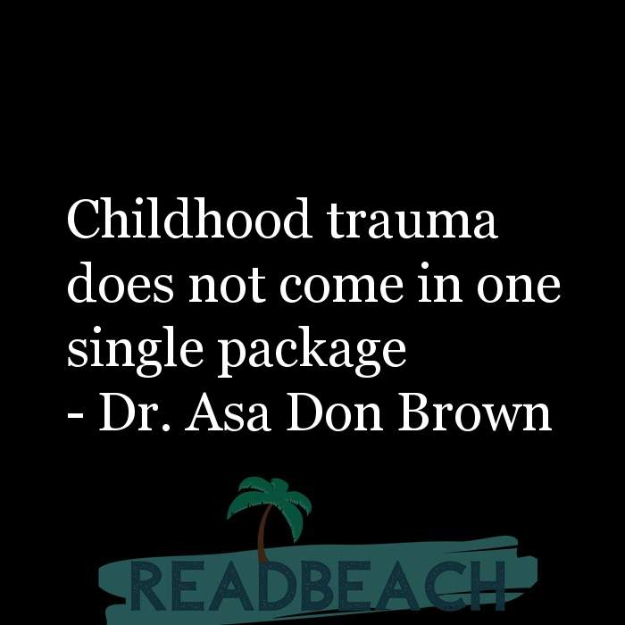 Psychology Quotes - Childhood trauma does not come in one single package