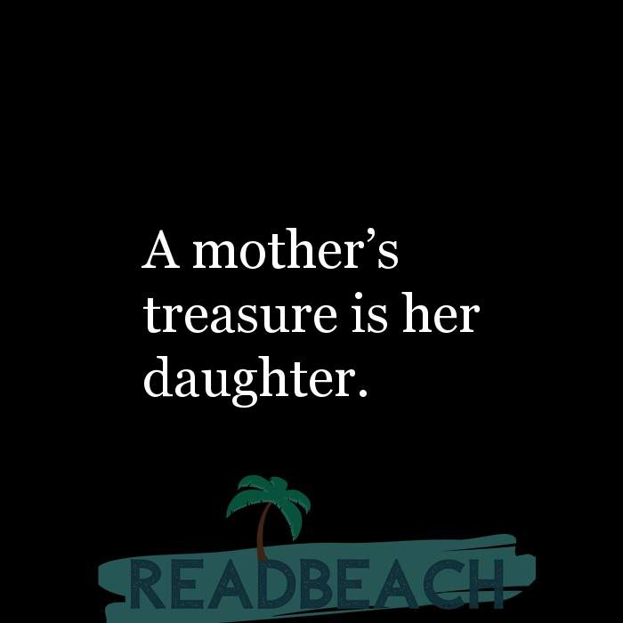 18 Daughter Quotes with Pictures 📸🖼️ - A mother?s treasure is her daughter.