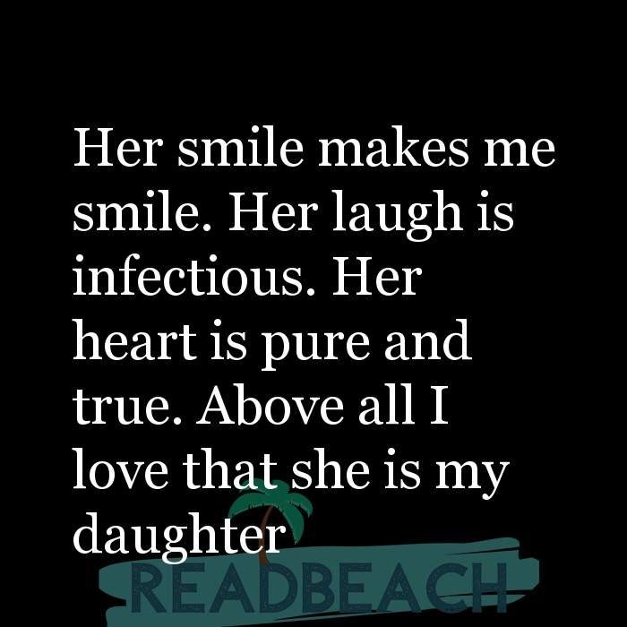 18 Daughter Quotes with Pictures 📸🖼️ - Her smile makes me smile. Her laugh is infectious. Her heart is pure and true.