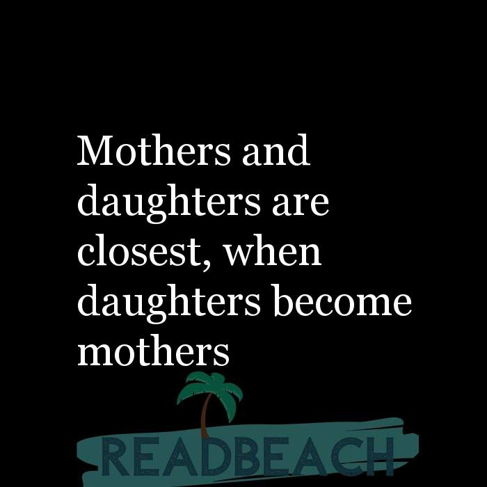18 Daughter Quotes with Pictures 📸🖼️ - Mothers and daughters are closest, when daughters become mothers