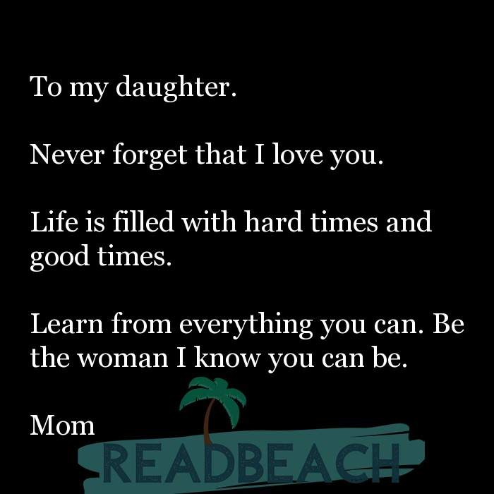 18 Daughter Quotes with Pictures 📸🖼️ - To my daughter. Never forget that I love you. Life is filled with hard t