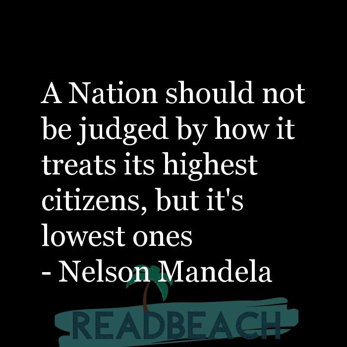 Political Quotes - A Nation should not be judged by how it treats its highest citizens, but it's lowest ones