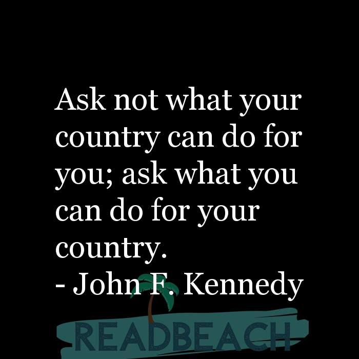 Political Quotes - Ask not what your country can do for you; ask what you can do for your country.