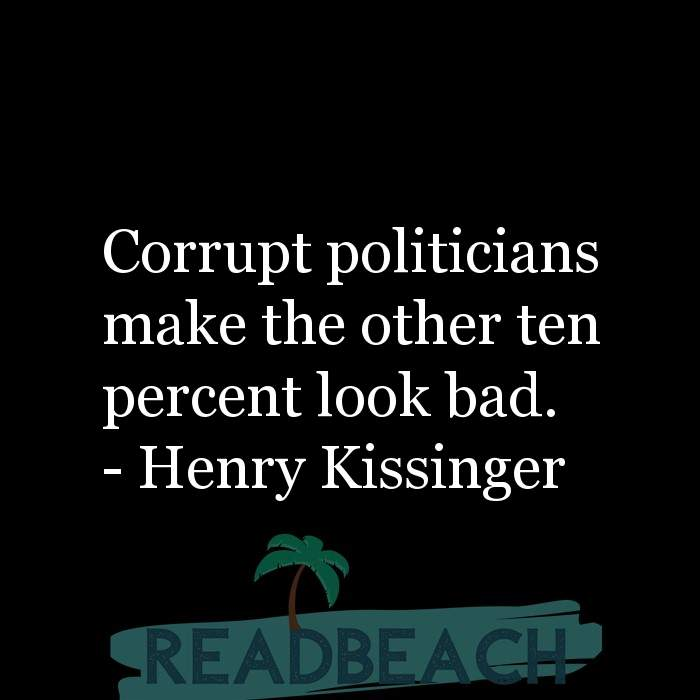 Political Quotes - Corrupt politicians make the other ten percent look bad.