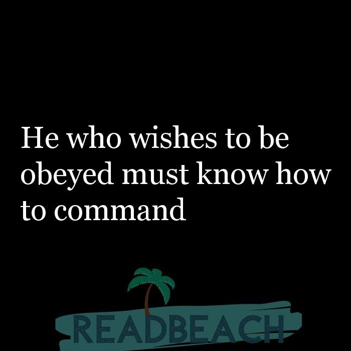 Political Quotes - He who wishes to be obeyed must know how to command