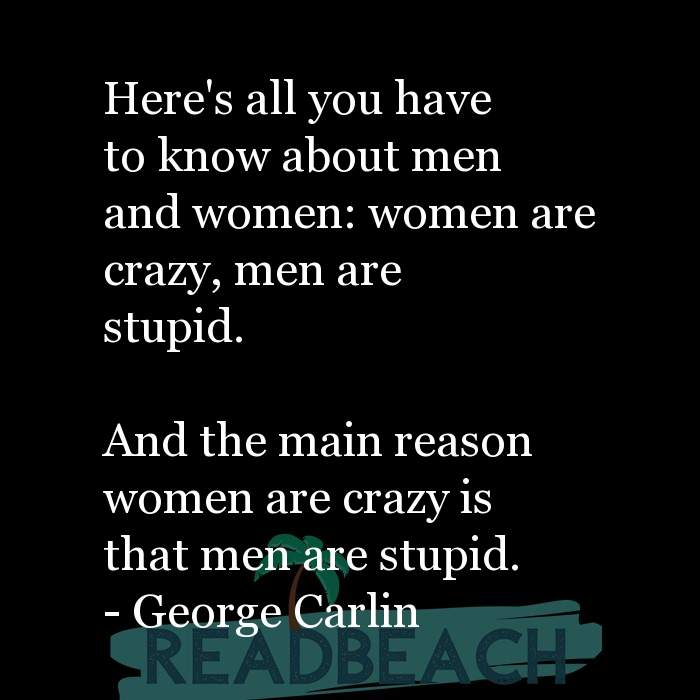 6 Stupid Quotes with Pictures 📸🖼️ - Here's all you have to know about men and women: women are crazy, men are stupid.