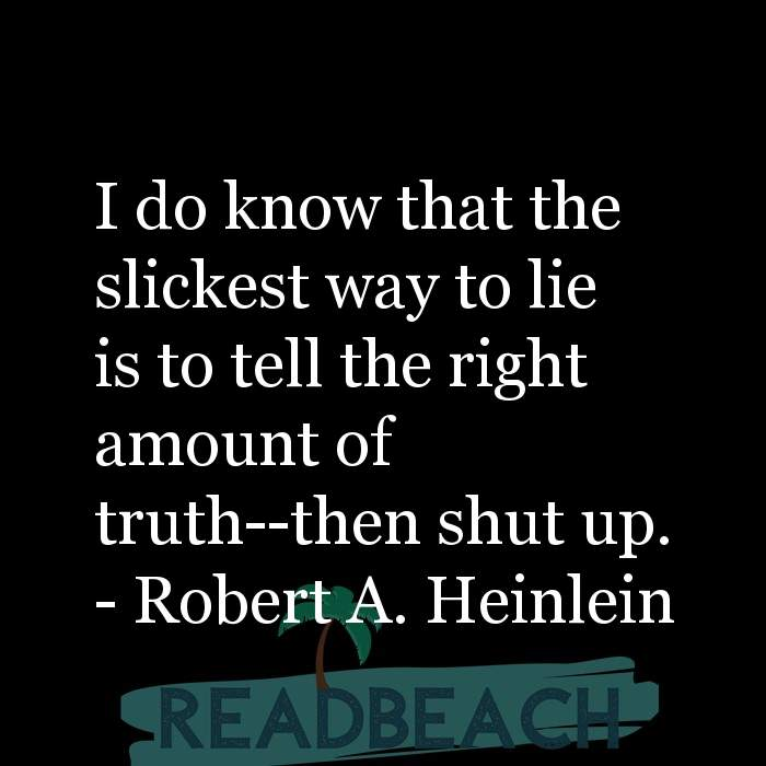 Psychology Quotes - I do know that the slickest way to lie is to tell the right amount of truth--then shut up.