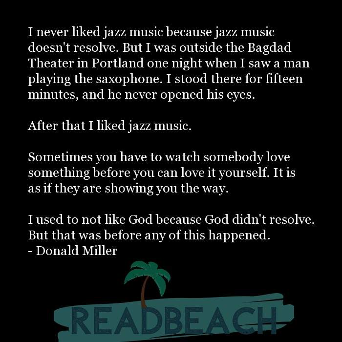 Donald Miller Quotes - I never liked jazz music because jazz music doesn't resolve. But I was outside the Bagdad Theater in P