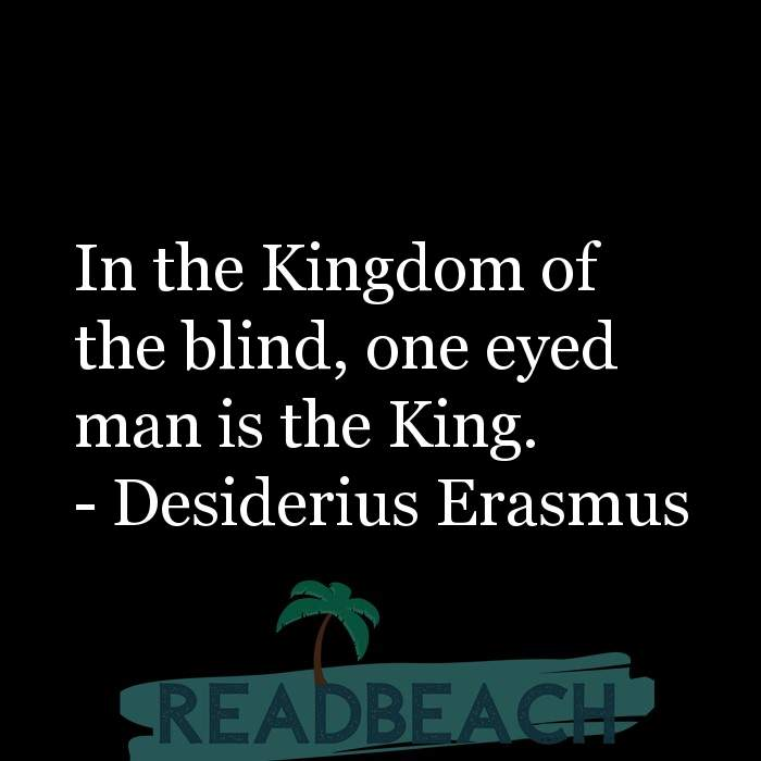 Political Quotes - In the Kingdom of the blind, one eyed man is the King.