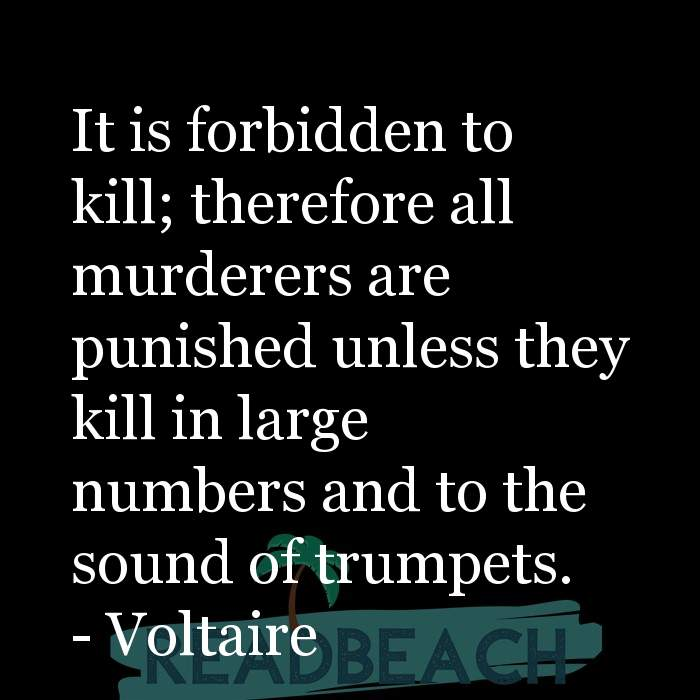 Voltaire Quotes - It is forbidden to kill; therefore all murderers are punished unless they kill in large numbers and to the