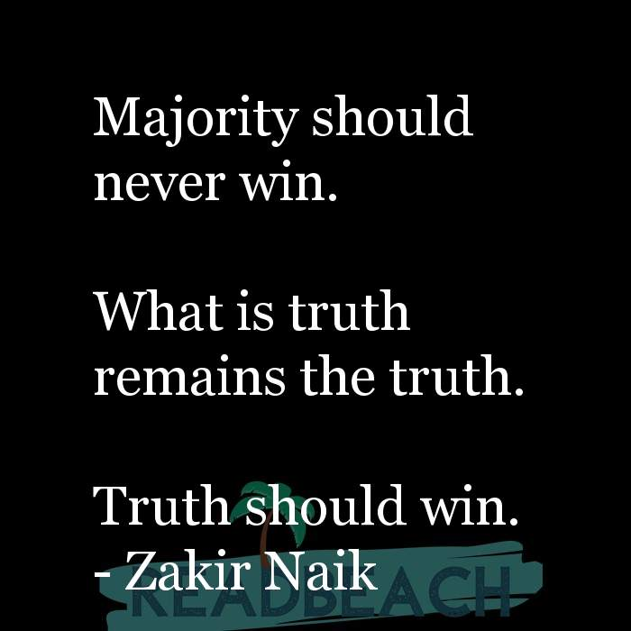 Political Quotes - Majority should never win. What is truth remains the truth. Truth should win.