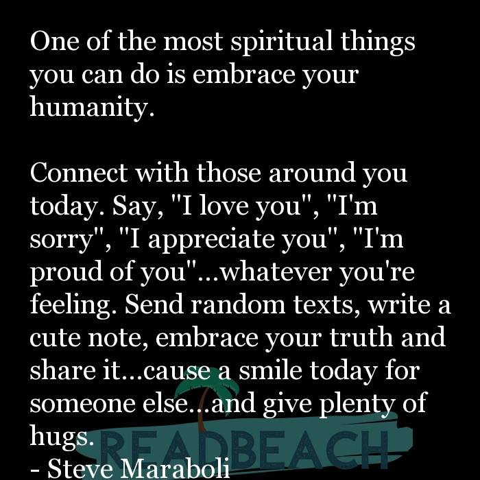 163 Quotes That Make You Think with Pictures 📸🖼️ - One of the most spiritual things you can do is embrace your humani