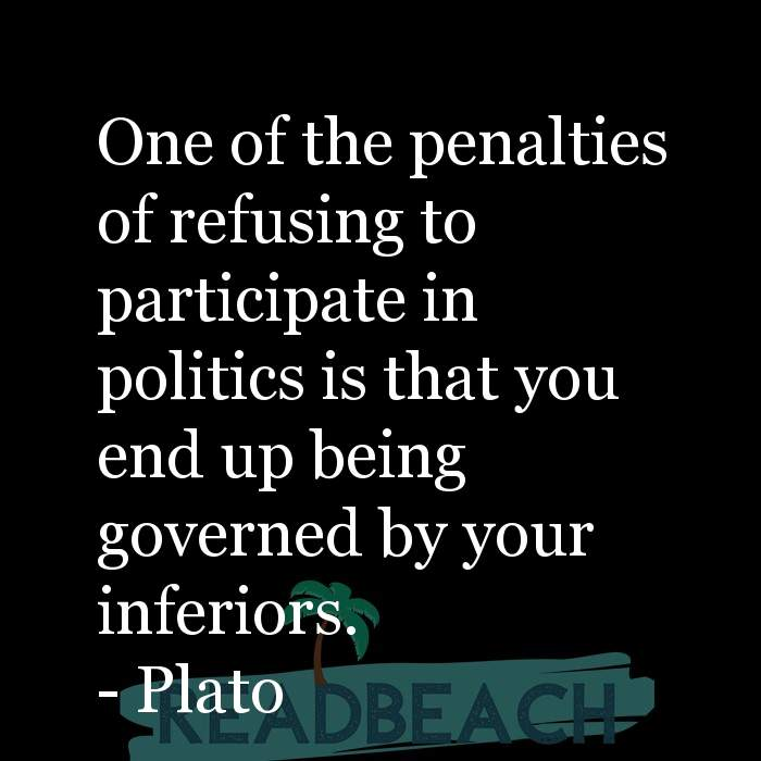 Political Quotes - One of the penalties of refusing to participate in politics is that you end up being governed by your infe