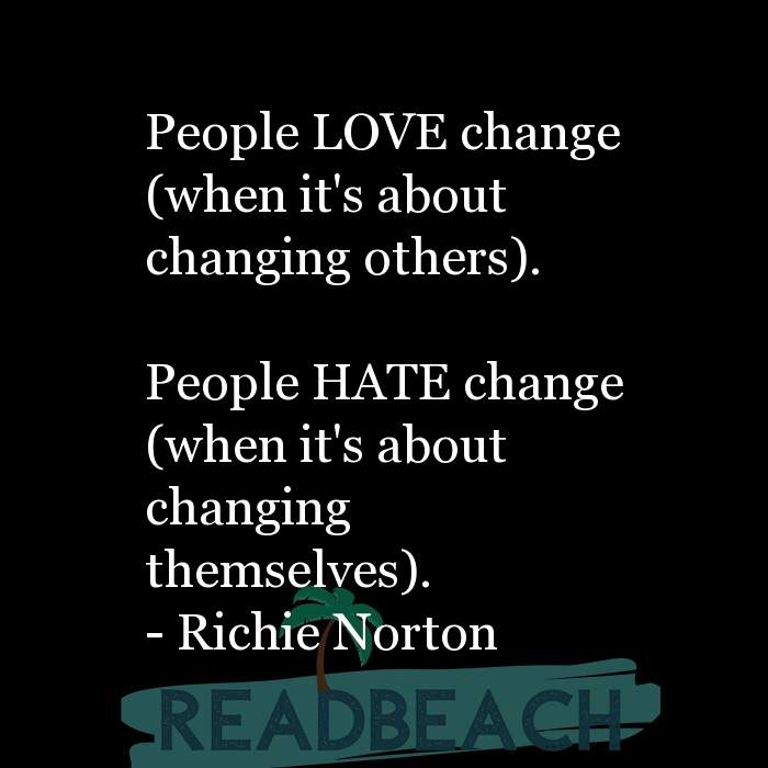 Political Quotes - People LOVE change (when it's about changing others). People HATE change (when it's about changing them