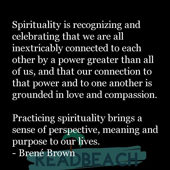 Brené Brown Quotes - Spirituality is recognizing and celebrating that we are all inextricably connected to each other by a p