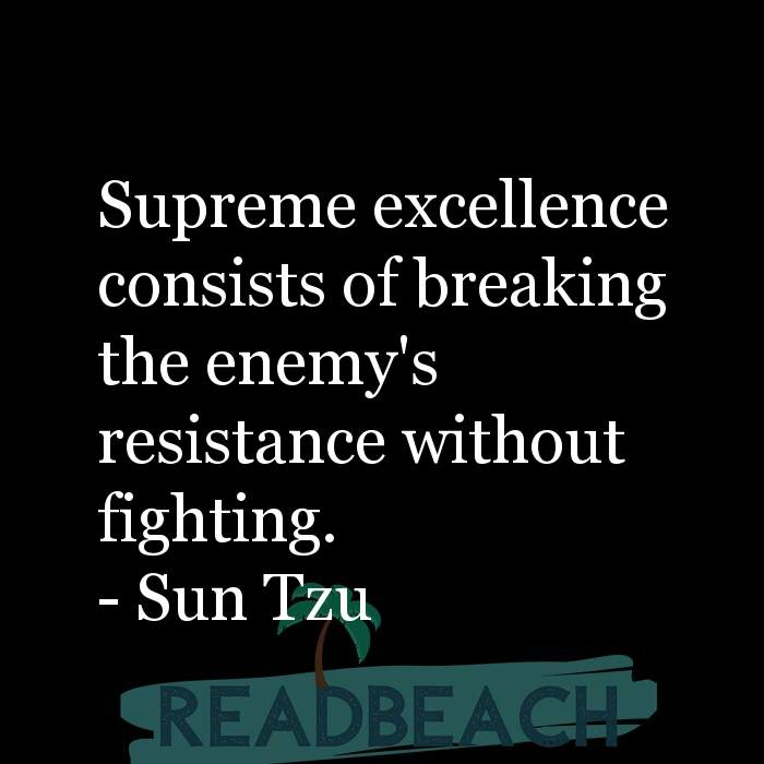 Political Quotes - Supreme excellence consists of breaking the enemy's resistance without fighting.