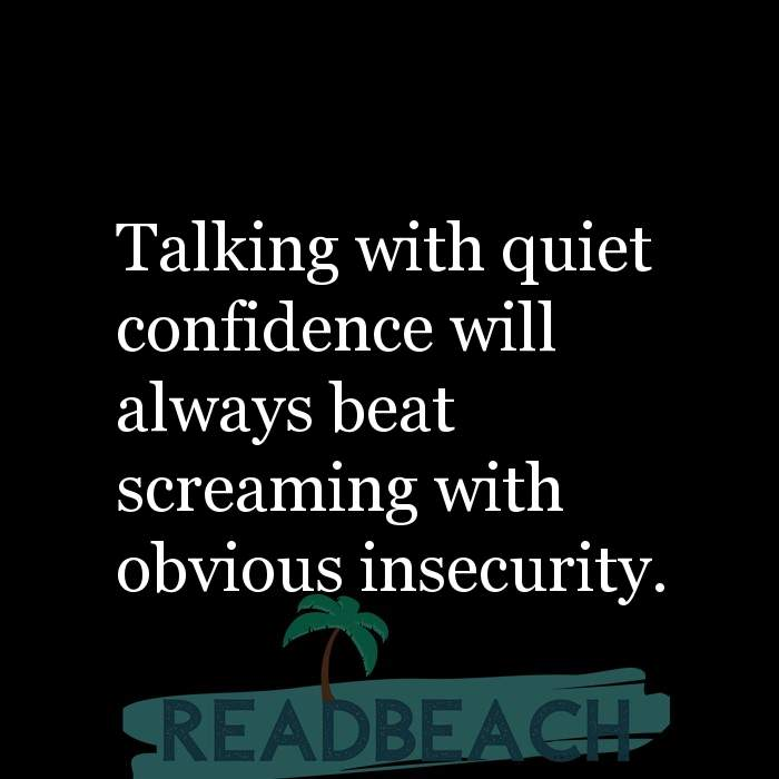 Political Quotes - Talking with quiet confidence will always beat screaming with obvious insecurity.