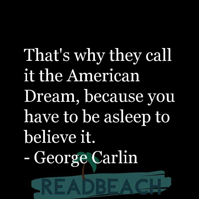 Political Quotes - That's why they call it the American Dream, because you have to be asleep to believe it.