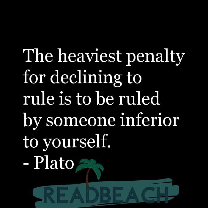 Political Quotes - The heaviest penalty for declining to rule is to be ruled by someone inferior to yourself.