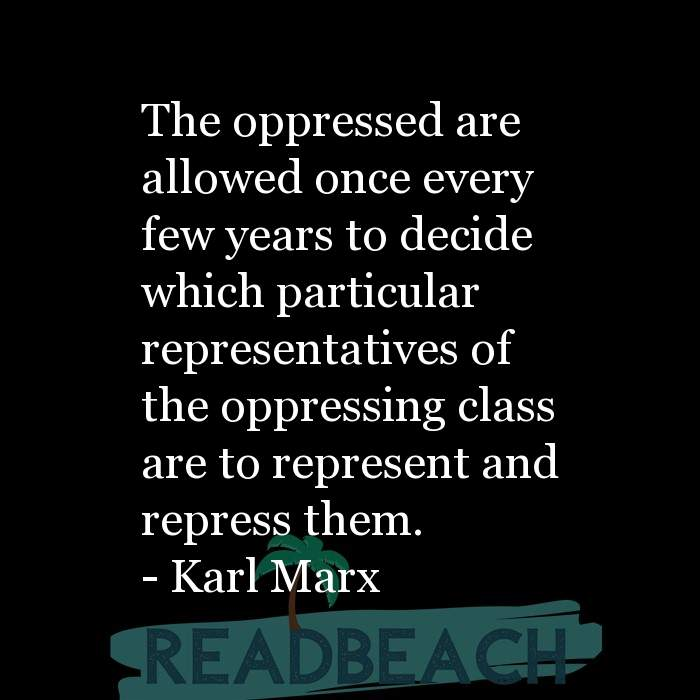 Political Quotes - The oppressed are allowed once every few years to decide which particular representatives of the oppressin