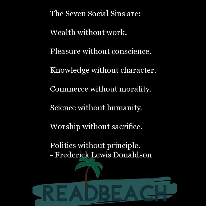 Political Quotes - The Seven Social Sins are: Wealth without work. Pleasure without conscience. Knowledge without ch