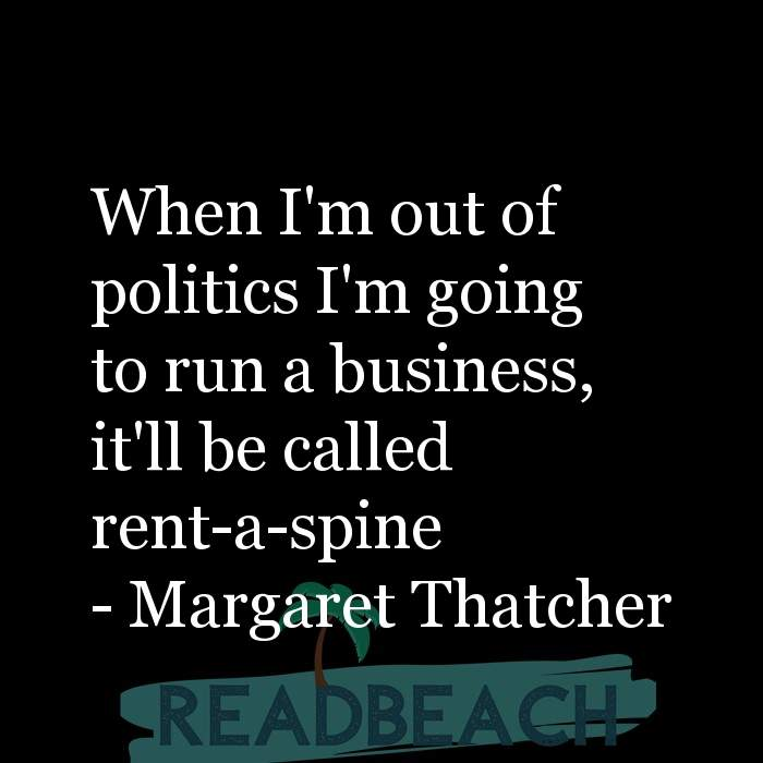 Political Quotes - When I'm out of politics I'm going to run a business, it'll be called rent-a-spine