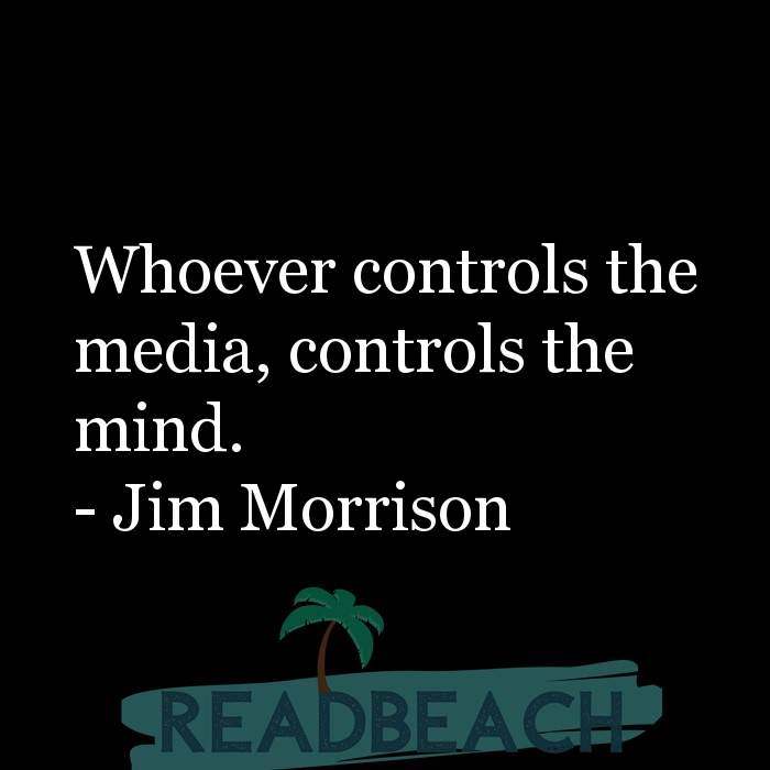 Jim Morrison Quotes - Whoever controls the media, controls the mind.