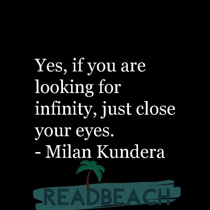 Spirituality Quotes - Yes, if you are looking for infinity, just close your eyes.