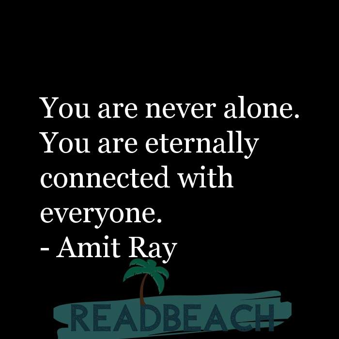 163 Quotes That Make You Think with Pictures 📸🖼️ - You are never alone. You are eternally connected with everyone.