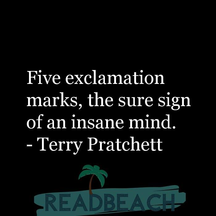 Terry Pratchett Quotes - Five exclamation marks, the sure sign of an insane mind.