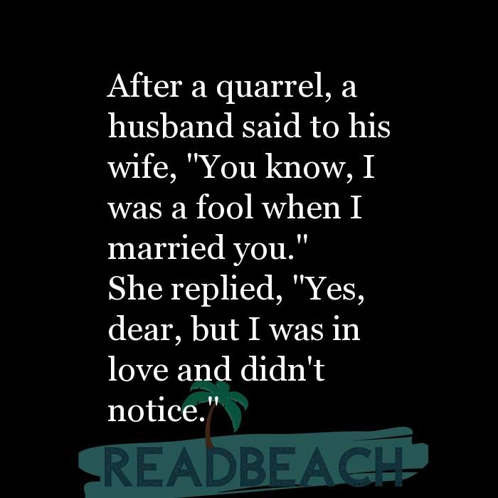 Savage Comebacks to insults - After a quarrel, a husband said to his wife,